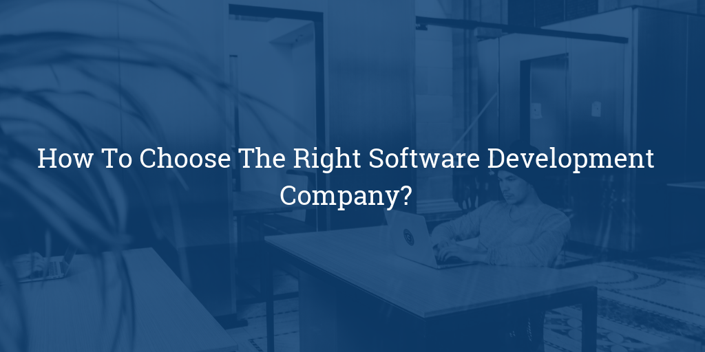 How To Choose The Right Software Development Company_