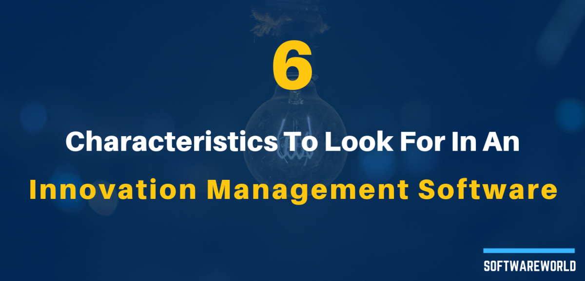 6 Characteristics to Look for in an Innovation Management Software