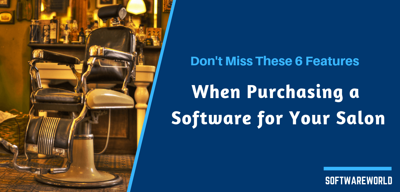 Don't Miss These 6 features When Purchasing a Software for Your Salon