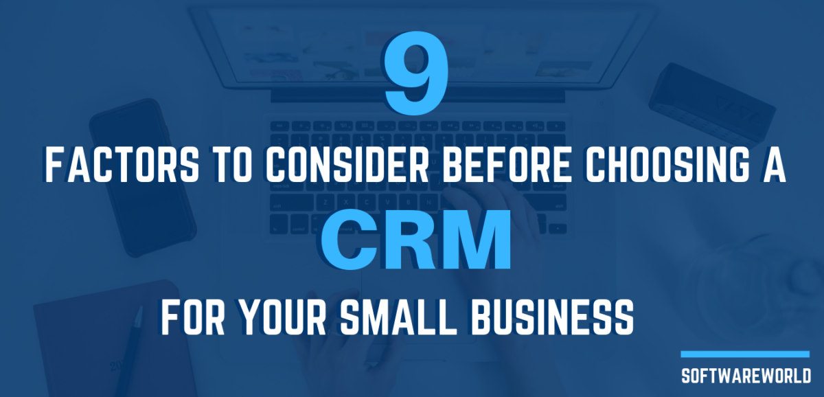 9 Factors To Consider Before Choosing A CRM For Your Small Business
