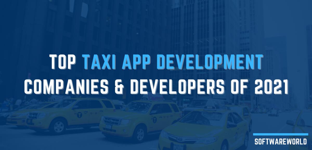 Top Taxi App Development Companies & Developers of 2021