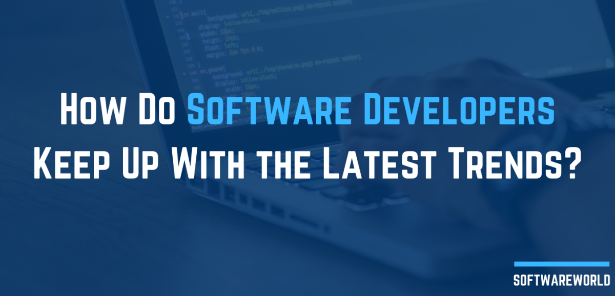 How Do Software Developers Keep Up With the Latest Trends_