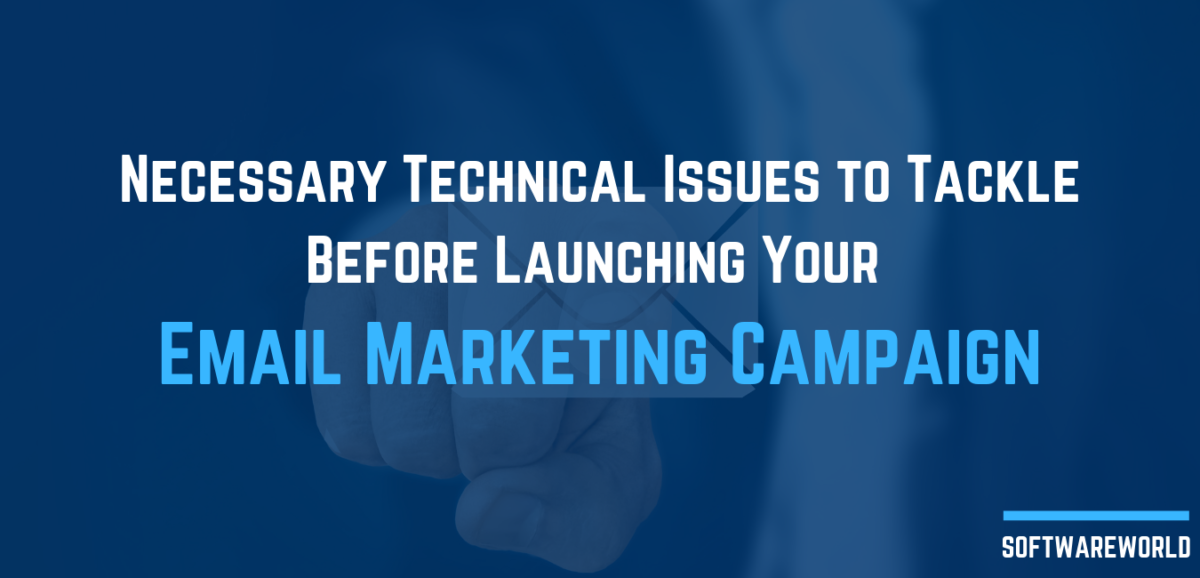 Necessary Technical Issues to Tackle Before Launching Your Email Marketing Campaign