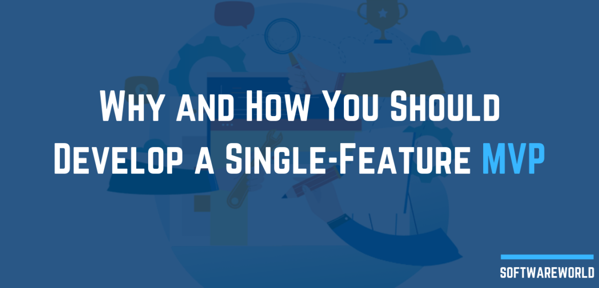 Why and How You Should Develop a Single-Feature MVP