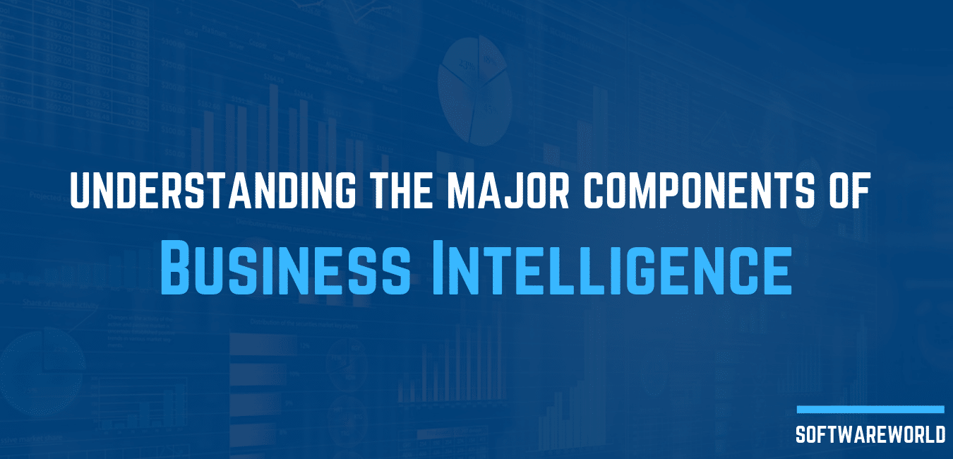 Understanding The Major Components Of Business Intelligence