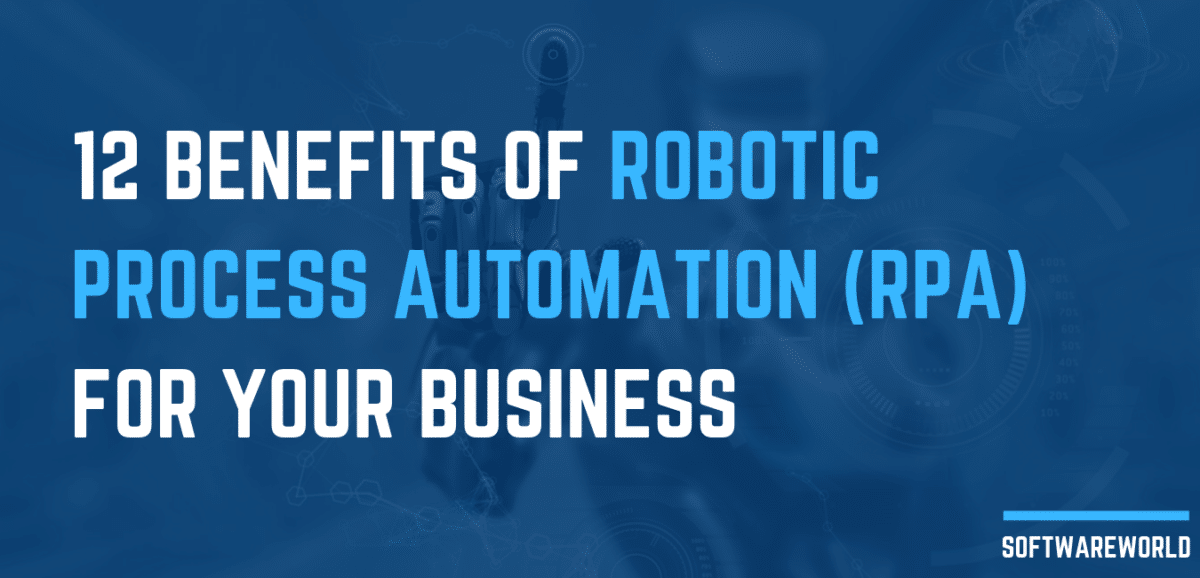 12 Benefits of Robotic Process Automation (RPA) For Your Business