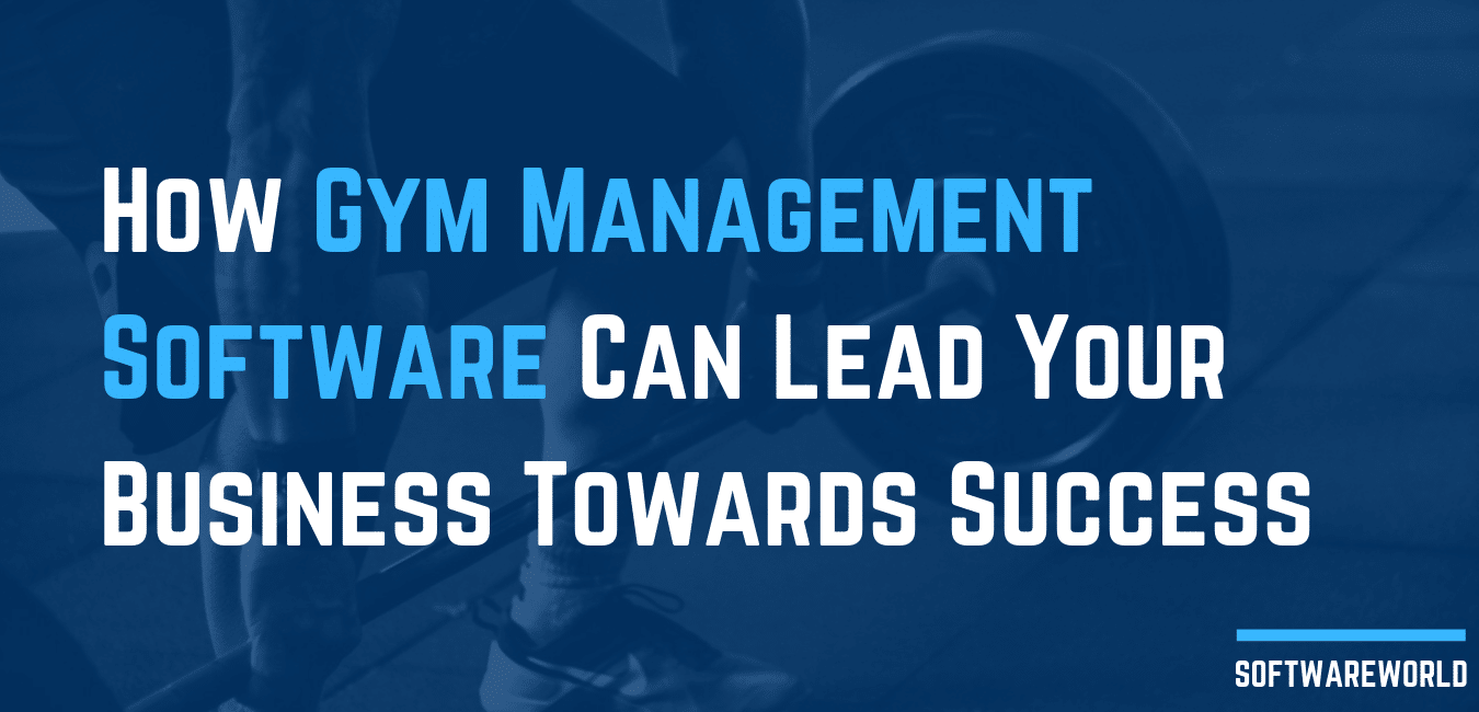 How Gym Management Software Can Lead Your Business Towards Success