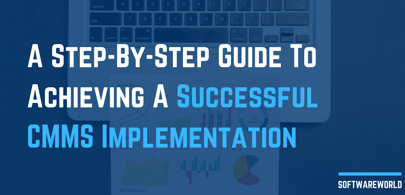 A Step-By-Step Guide To Achieving A Successful CMMS Implementation