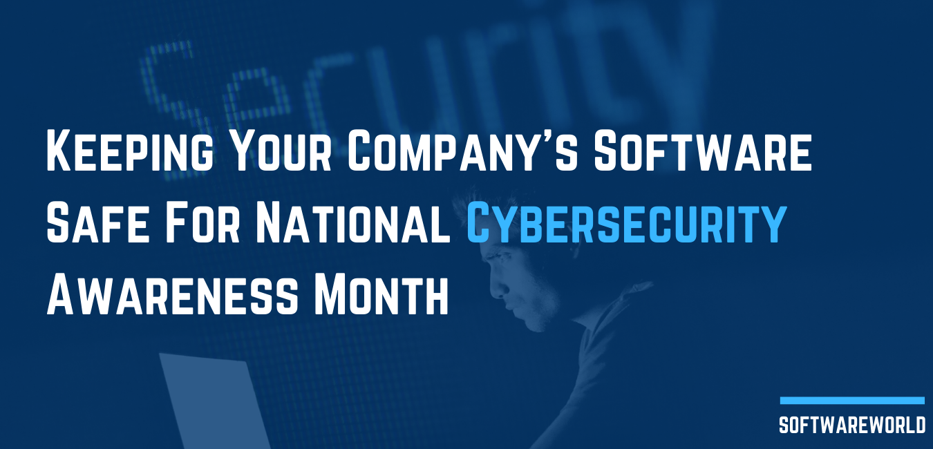 Keeping Your Company's Software Safe For National Cybersecurity Awareness Month