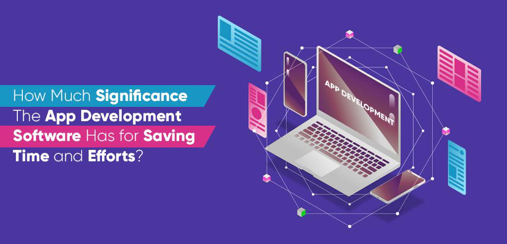 How-Much-Significance-The-App-Development-Software-Has-for-Saving-Time-and-Efforts-1