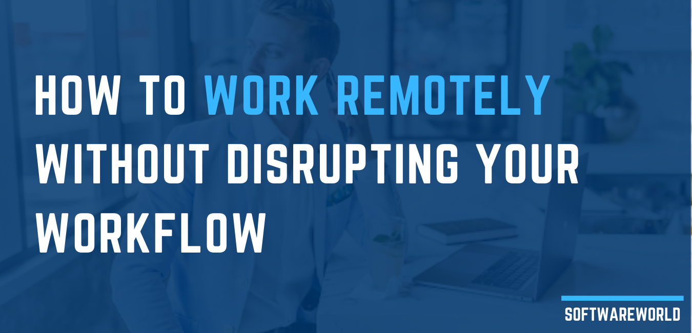 How to Work Remotely WITHOUT Disrupting Your Workflow
