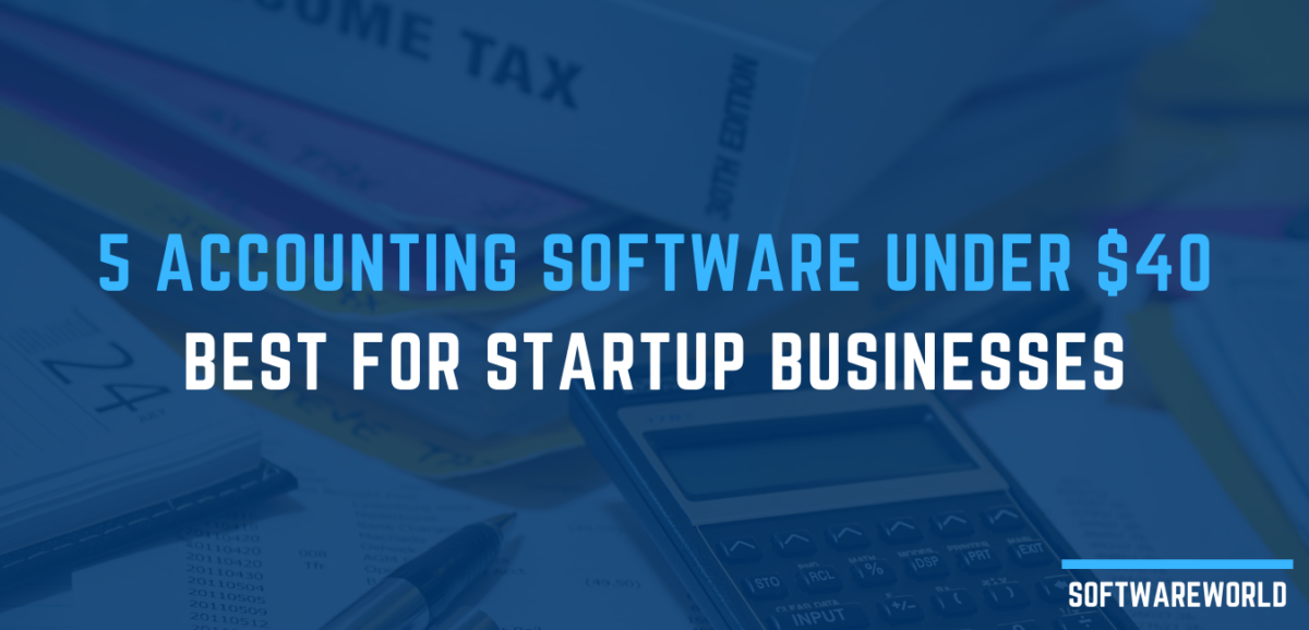 5 Accounting Software under $40 Best for Startup Businesses