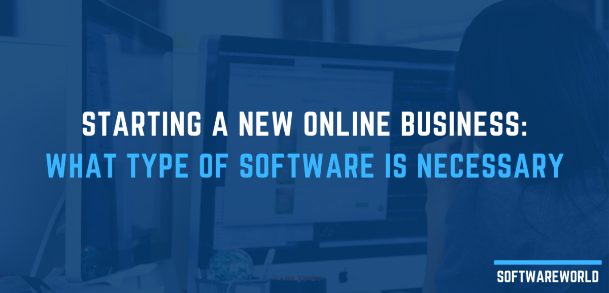 Starting A New Online Business_ What Type of Software Is Necessary