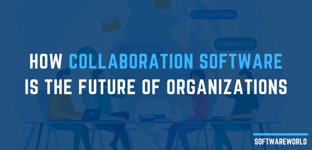 how-collaboration-software-is-the-future-of-organizations