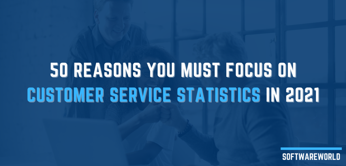50 Reasons You Must Focus On Customer Service Statistics In 2021