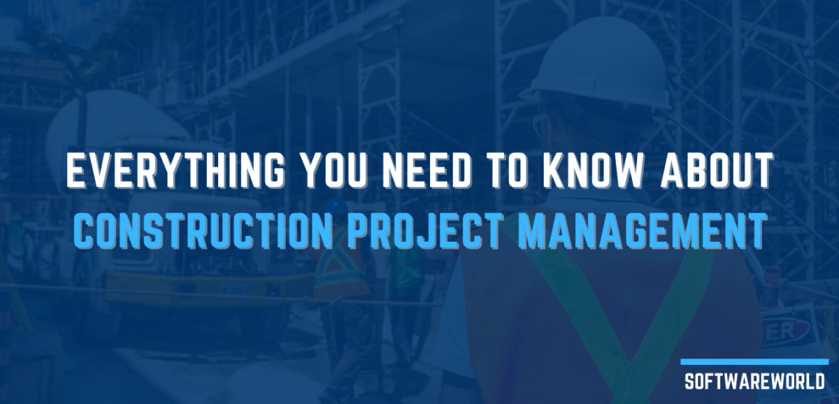 Everything you need to know about Construction Project Management