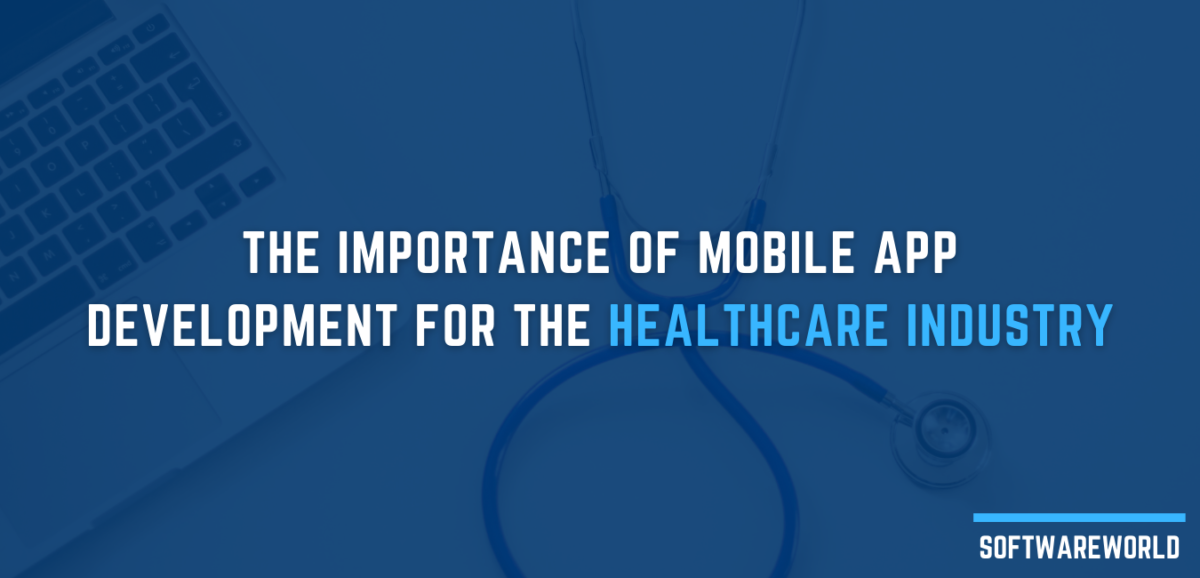 The Importance of Mobile App Development for the Healthcare Industry