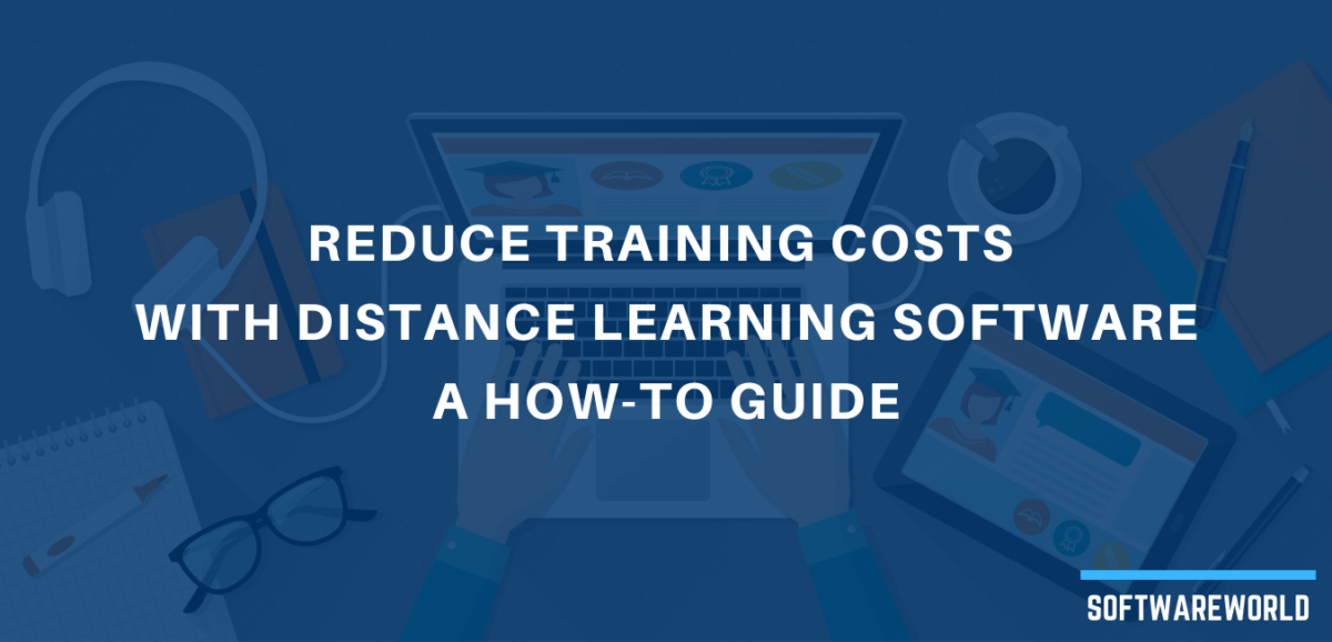 Reduce Training Costs with Distance Learning Software A How-to Guide