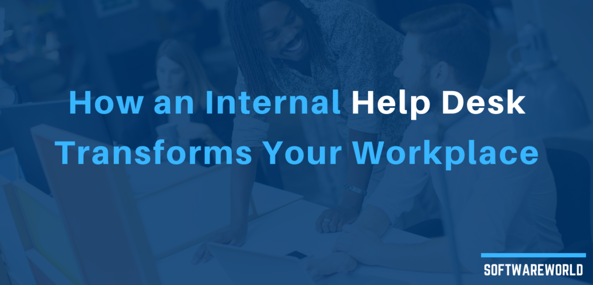 How an Internal Help Desk Transforms Your Workplace